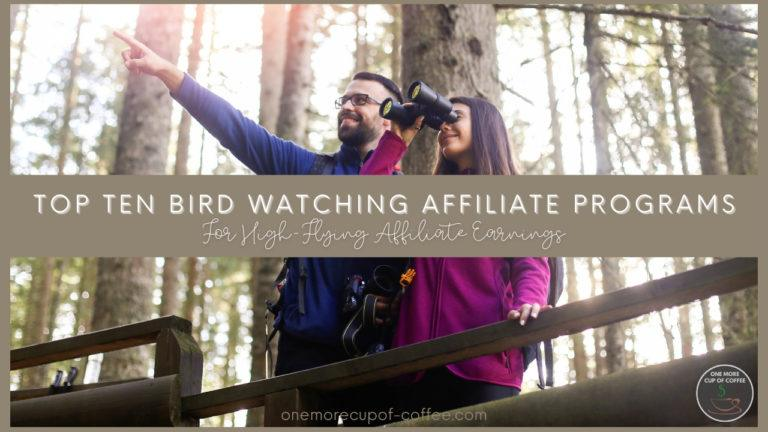 Top Ten Bird Watching Affiliate Programs For High-Flying Affiliate Earnings featured image