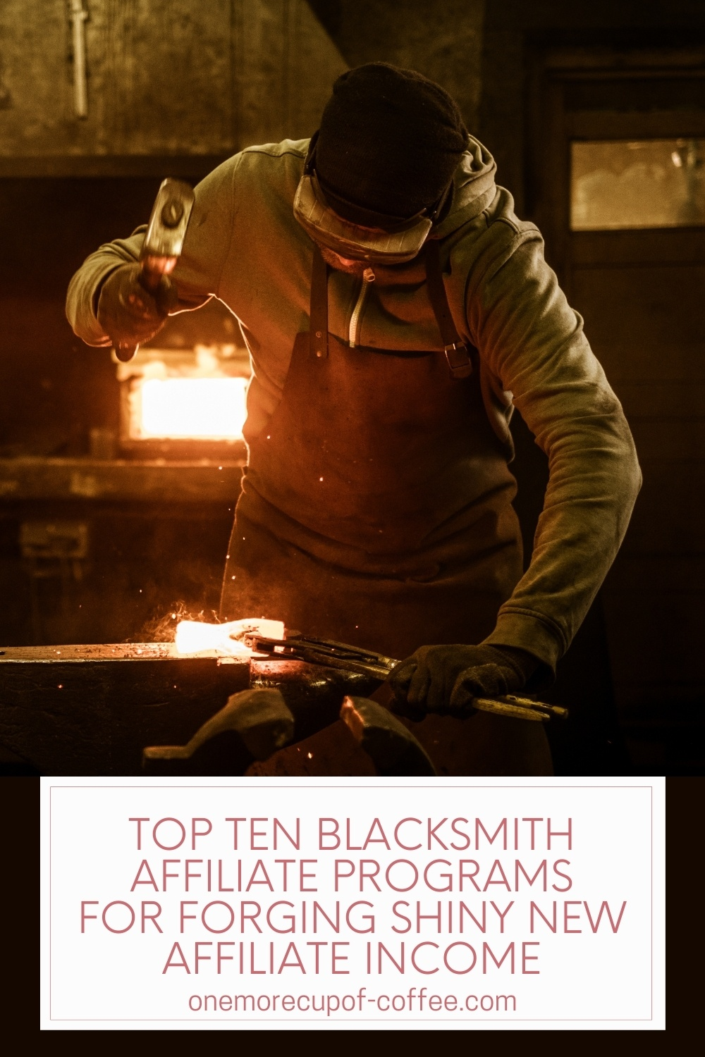 """blacksmith at work forging a heated metal with a hammer; with text overlay """"Top Ten Blacksmith Affiliate Programs For Forging Shiny New Affiliate Income"""""""