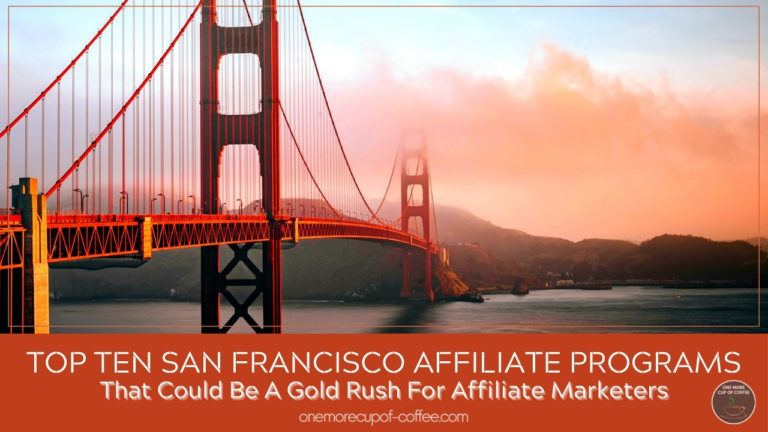 Top Ten San Francisco Affiliate Programs That Could Be A Gold Rush For Affiliate Marketers featured image
