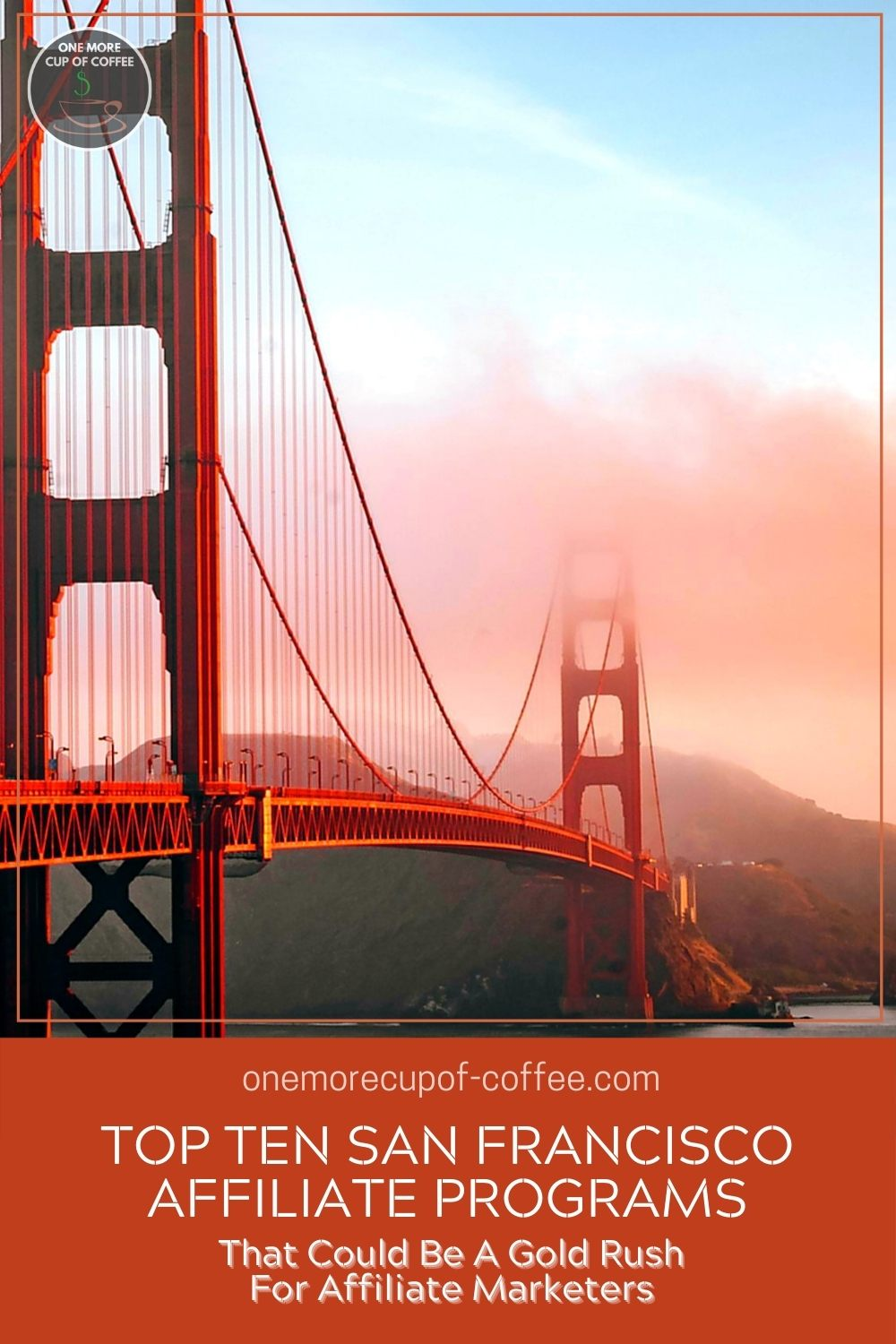 """Image of the Golden Gate Bridge with text overlay """"Top Ten San Francisco Affiliate Programs That Could Be A Gold Rush For Affiliate Marketers"""""""