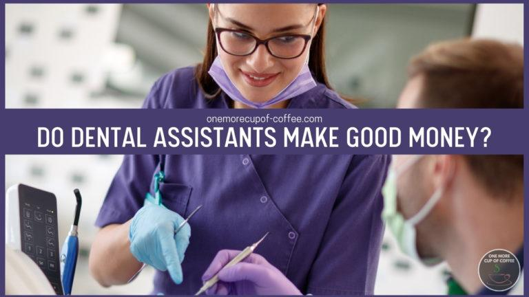 Do Dental Assistants Make Good Money featured image