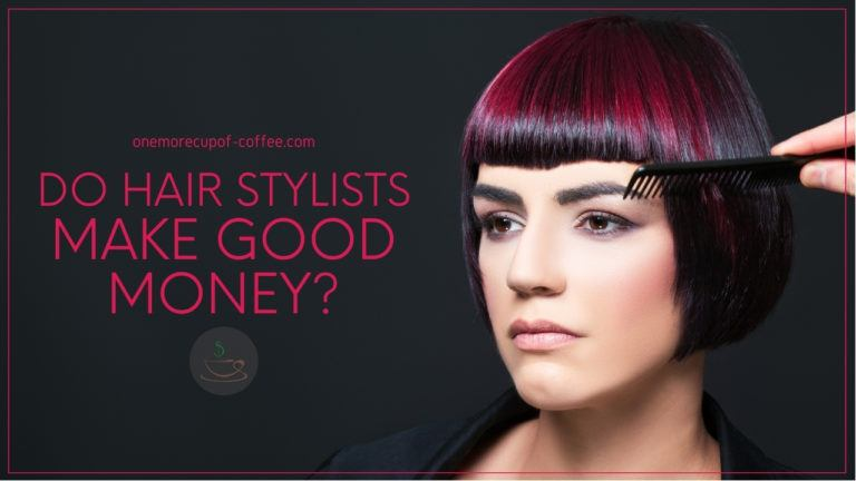 Do Hair Stylists Make Good Money featured image