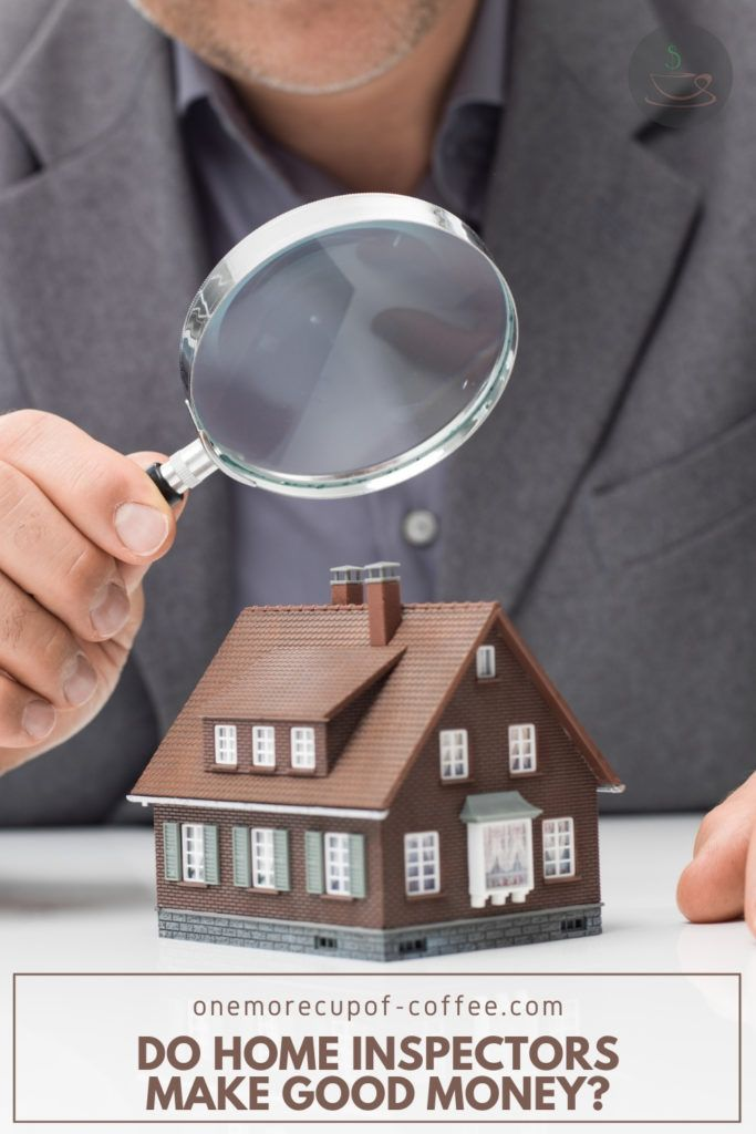 """partial image of a man in suit holding a magnifying glass to a tiny brown house, with text overlay """"Do Home Inspectors Make Good Money"""""""