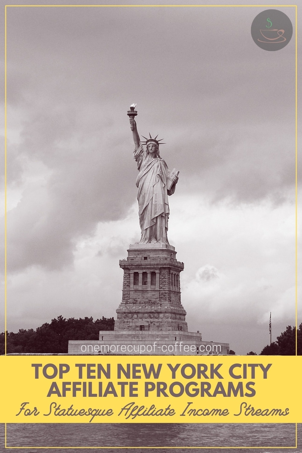 """black and white image of the Statue of Liberty in New York, with text overlay in yellow banner """"Top Ten New York City Affiliate Programs For Statuesque Affiliate Income Streams"""""""