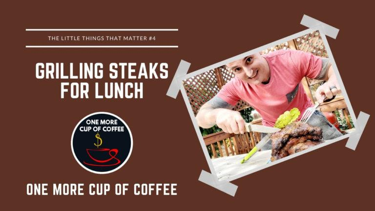 Grilling Steaks For Lunch | Little Things That Matter Featured Image