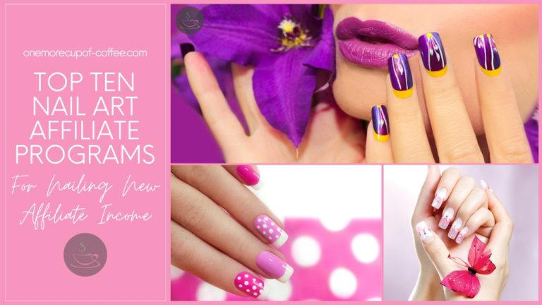 Top Ten Nail Art Affiliate Programs For Nailing New Affiliate Income featured image