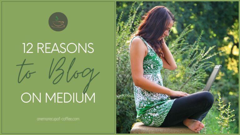 12 Reasons To Blog on Medium featured image