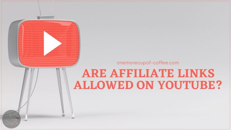 Are Affiliate Links Allowed On YouTube featured image