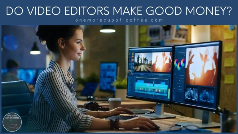 Do Video Editors Make Good Money featured image