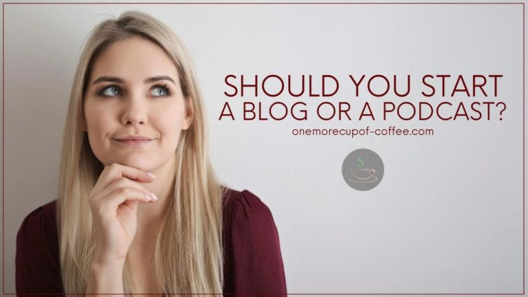 Should You Start A Blog Or A Podcast featured image