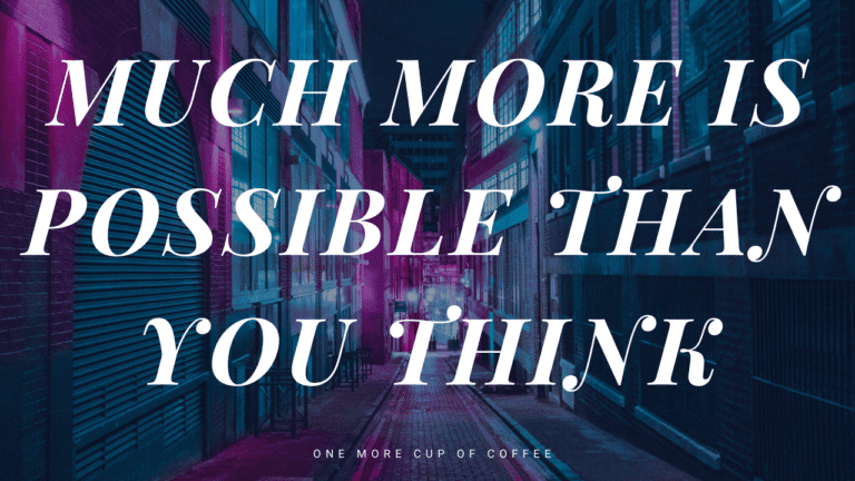 Much More Is Possible Than You Think
