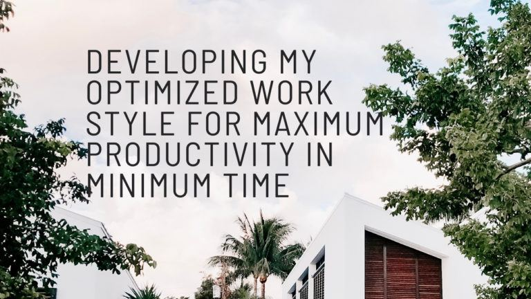 Developing My Optimized Work Style For Maximum Productivity In Minimum Time