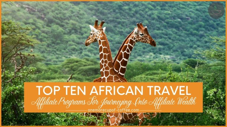 Top Ten African Travel Affiliate Programs For Journeying Into Affiliate Wealth featured image