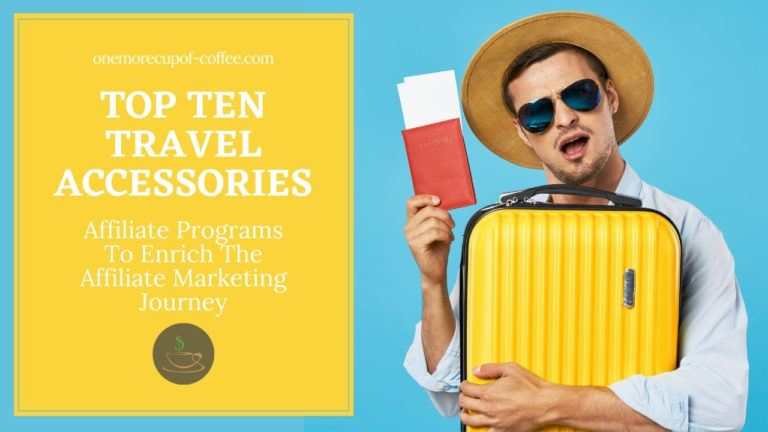 Top Ten Travel Accessories Affiliate Programs To Enrich The Affiliate Marketing Journey featured image