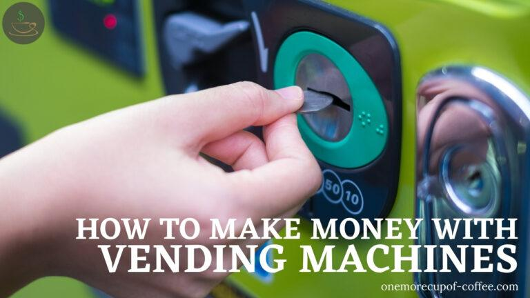How To Make Money With Vending Machines featured image
